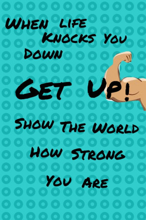 Quotes about being strong- When life knocks you down, stand up and ...