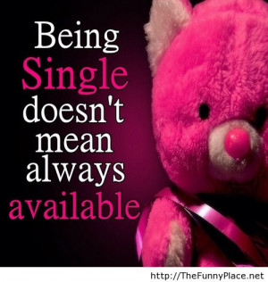 Being single doesn't mean always available.