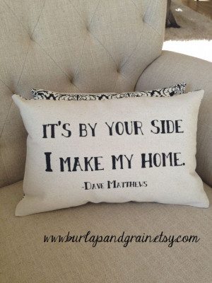 Dave Matthews Band Quote -It's by your side...on Pillow 9x14
