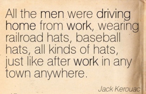 -work-quote-by-jack-kerouac-all-the-men-were-driving-home-from-work ...
