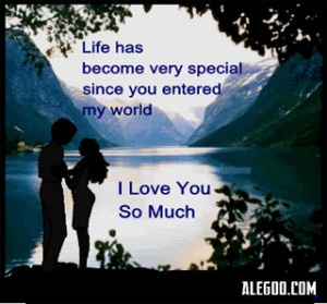 Life Has Become Very Special Since You Entered My World, I Love You So ...