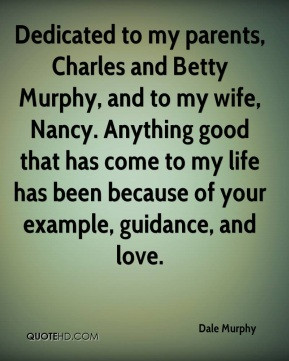 Dale Murphy - Dedicated to my parents, Charles and Betty Murphy, and ...