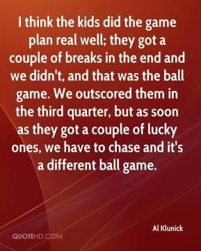 Al Klunick - I think the kids did the game plan real well; they got a ...