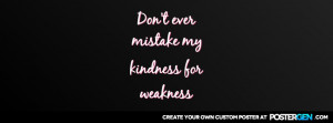 don 39 t take my kindness for weakness quotes