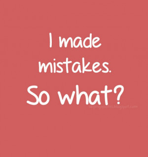 made mistakes so what ?