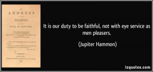 It is our duty to be faithful, not with eye service as men pleasers ...