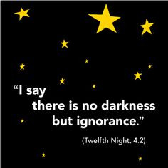say there is no darkness but ignorance.