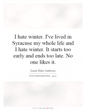 hate winter. I've lived in Syracuse my whole life and I hate winter ...