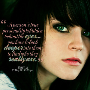 Quotes Picture: a person's true personality is hidden behind the eyes ...