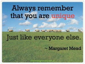 Always remember that you are unique. Just like everyone else.
