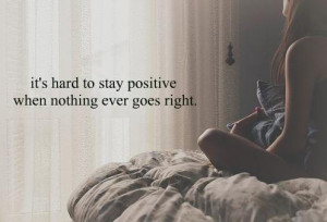 Its hard to stay positive When Nothing ever goes right. | Life Hack ...