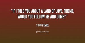 quote-Yunus-Emre-if-i-told-you-about-a-land-82679.png
