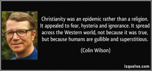 ... , but because humans are gullible and superstitious. - Colin Wilson