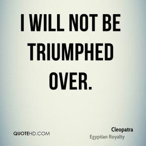 will not be triumphed over.