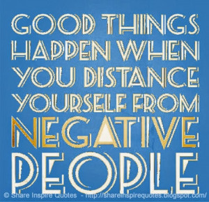 from NEGATIVE people | Share Inspire Quotes - Inspiring Quotes ...
