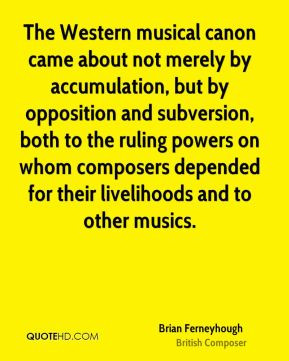 Brian Ferneyhough - The Western musical canon came about not merely by ...