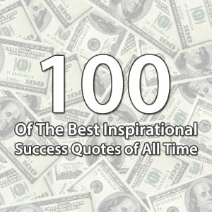 100 of The Best Inspirational Success Quotes of All Time