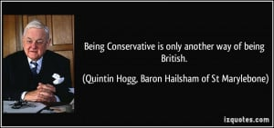 Being Conservative is only another way of being British. - Quintin ...