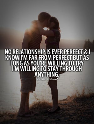 Love Quotes For Him - No relationship is ever perfect