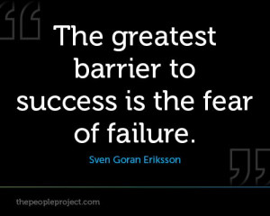 The greatest barrier to success in the fear of failure. - Sven Goran ...