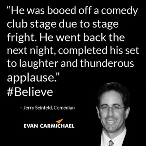"""... comedy club stage due to stage fright."""" – Jerry Seinfeld #Believe"""