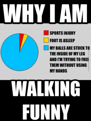 funny pictures why i am walking funny