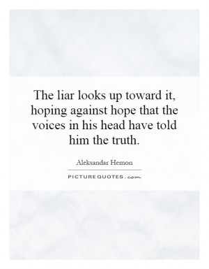... that the voices in his head have told him the truth Picture Quote #1