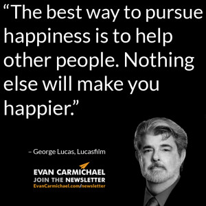 "... . Nothing else will make you happier."" – George Lucas #Believe"