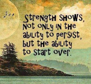 Strength shows not only in the ability to persist, but the ability ...
