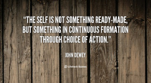 The self is not something ready-made, but something in continuous ...