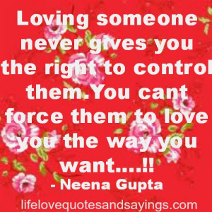 ... control them.You cant force them to love you the way you want