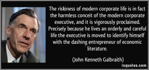 The riskiness of modern corporate life is in fact the harmless conceit ...