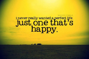 ... » Picture Quotes » Happy » I never really wanted a perfect life