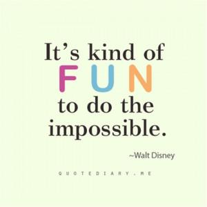 É divertido fazer o impossível.