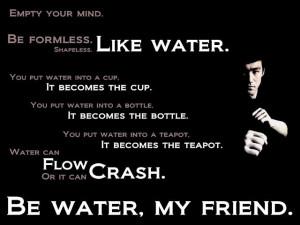 Be like Water my Friend - Bruce Lee