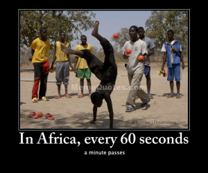 In Africa, every 60 seconds... a minute passes. Download African ...