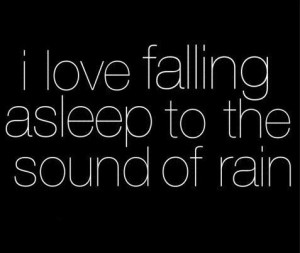 love falling asleep to the sound of rain....but not thunder because ...