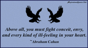 Above all, you must fight conceit, envy, and every kind of ill-feeling ...
