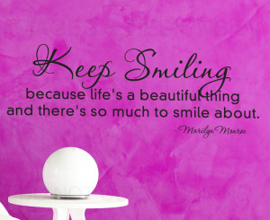 Beautiful Smile Quotes keep smiling, because life's