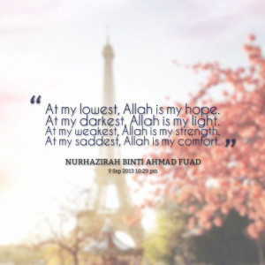 Quotes Picture: at my lowest, allah is my hope at my darkest, allah is ...