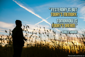 """Inspirational Quote: """"Yesterday is but today's memory, tomorrow is ..."""
