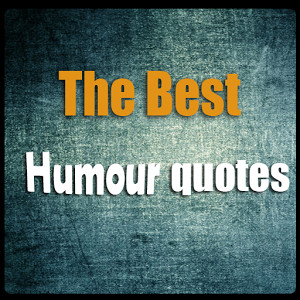 The best Humour quotes