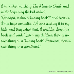remember watching The Princess Bride, and in the beginning the kid ...