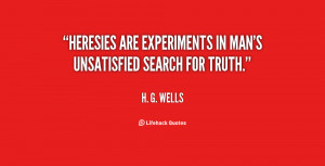 quote-H.-G.-Wells-heresies-are-experiments-in-mans-unsatisfied-search ...