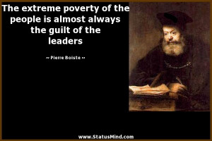The extreme poverty of the people is almost always the guilt of the ...