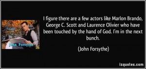 figure there are a few actors like Marlon Brando, George C. Scott ...