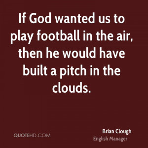 If God wanted us to play football in the air, then he would have built ...