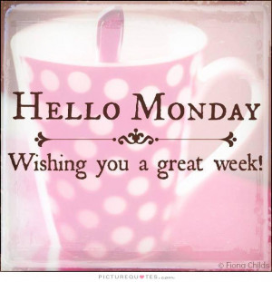 Monday Quotes Positive Attitude Quotes Wishing Quotes Hello Quotes