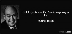 Look for joy in your life; it's not always easy to find. - Charles ...