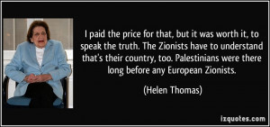 price for that, but it was worth it, to speak the truth. The Zionists ...